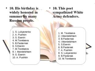 10. His birthday is widely honored in summer by many Russian people. 10. This