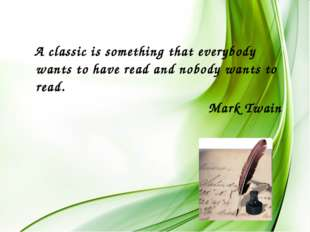 A classic is something that everybody wants to have read and nobody wants to
