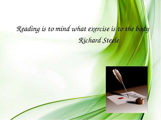 Reading is to mind what exercise is to the body Richard Steele