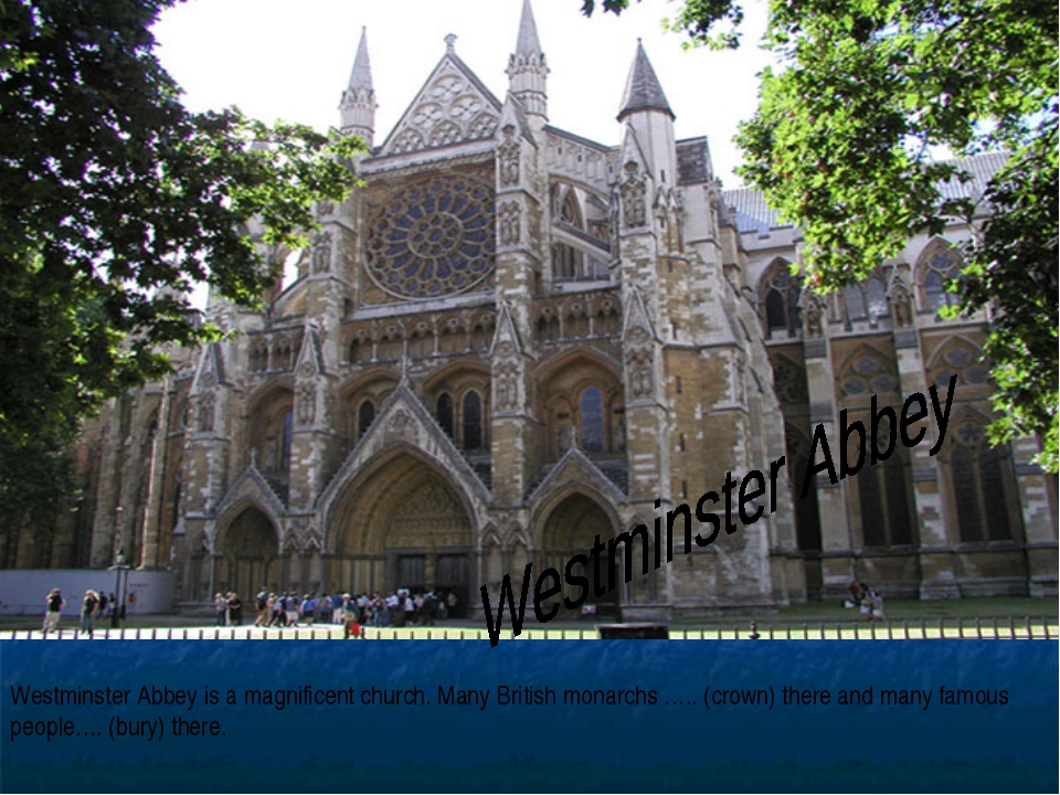 Westminster Abbey is a magnificent church. Many British monarchs ….. (crown)...