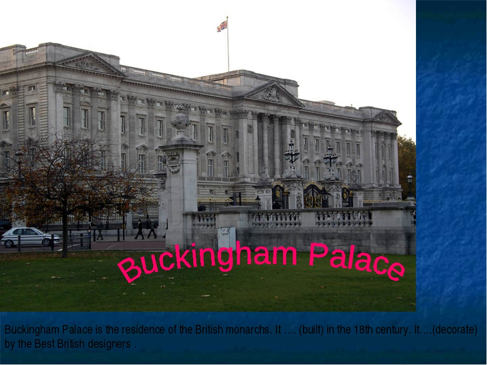 Buckingham Palace is the residence of the British monarchs. It …. (built) in...