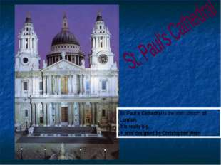 St. Paul's Cathedral is the main church of London. It is really big. It was d