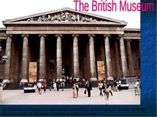 The British Museum houses real masterpieces; rare paintings, ancient sculptur