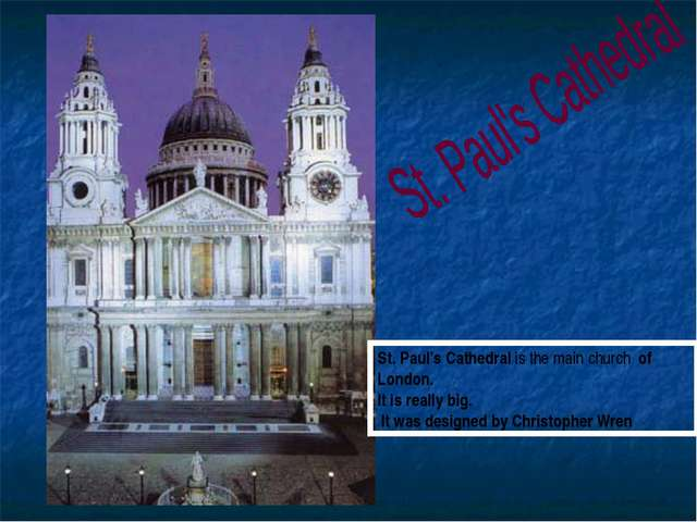 St. Paul's Cathedral is the main church of London. It is really big. It was d...