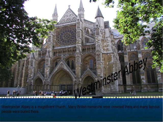 Westminster Abbey is a magnificent church.. Many British monarchs were crowne...