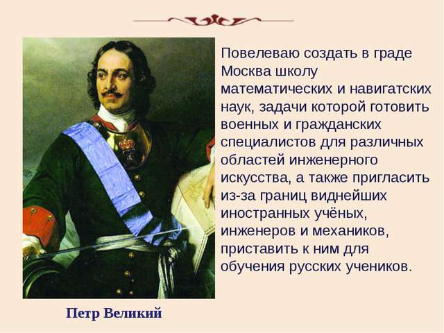 Петр Великий Повелеваю создать в граде Москва школу математических и навигатс...