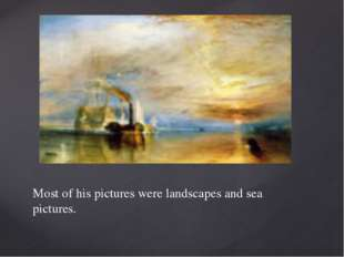 Most of his pictures were landscapes and sea pictures.
