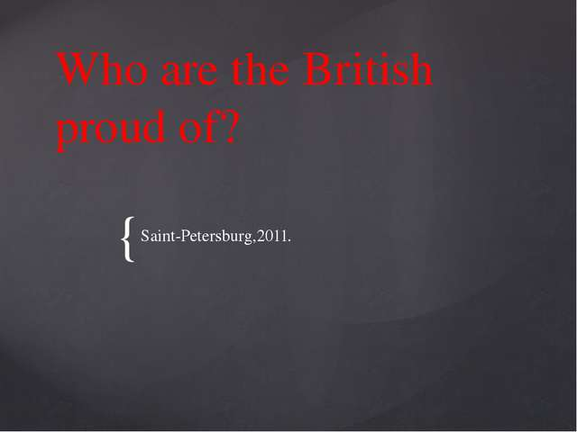 Who are the British proud of? Saint-Petersburg,2011. {