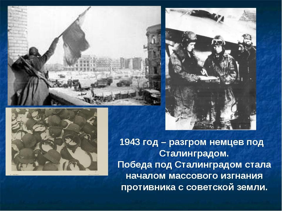 1943 год – разгром немцев под Сталинградом. Победа под Сталинградом стала нач...