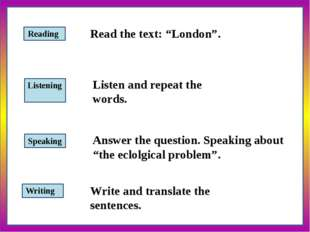 "Speaking Listening Reading Writing Read the text: ""London"". Listen and repea"