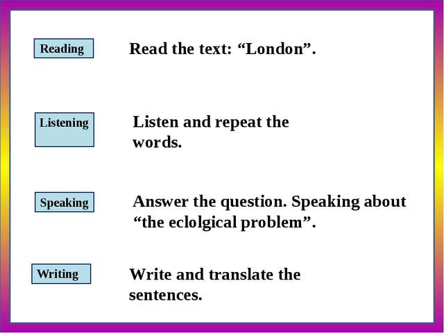 "Speaking Listening Reading Writing Read the text: ""London"". Listen and repea..."