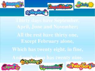 Thirty days have September, April, June and November; All the rest have thir