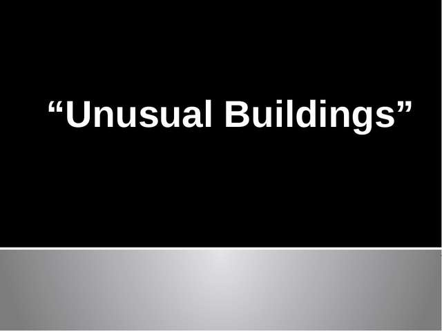"""Unusual Buildings"""