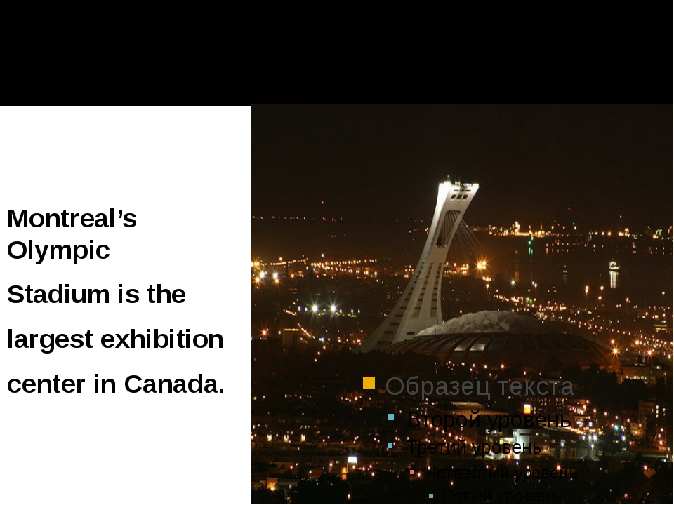 Montreal's Olympic Stadium is the largest exhibition center in Canada.