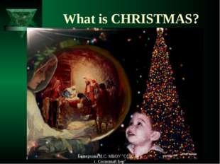 "What is CHRISTMAS? Безверхова И.С. МБОУ ""СОШ № 6 г. Сосновый Бор"" Безверхова"