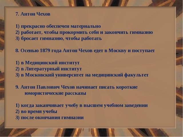 7. Антон Чехов 1) прекрасно обеспечен материально 2) работает, чтобы прокорми...
