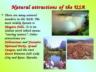 Natural attractions of the USA There are many natural wonders in the USA. The