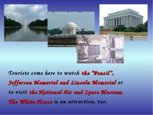 "Tourists come here to watch the ""Pencil"", Jefferson Memorial and Lincoln Mem"