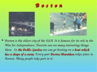 B o s t o n Boston is the oldest city of the USA. It is famous for its role i