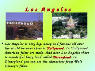 L o s A n g e l e s Los Angeles is very big, noisy and famous all over the wo