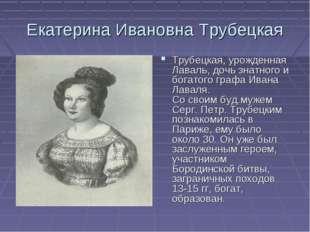 Екатерина Ивановна Трубецкая Трубецкая, урожденная Лаваль, дочь знатного и бо