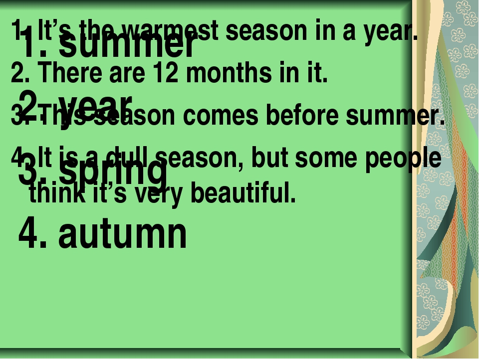 1. It's the warmest season in a year. 2. There are 12 months in it. 3. This s...