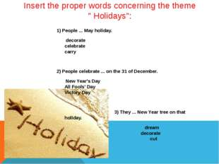 """Insert the proper words concerning the theme """" Holidays"""": 1) People ... May h"""