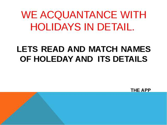 WE ACQUANTANCE WITH HOLIDAYS IN DETAIL. LETS READ AND MATCH NAMES OF HOLEDAY...