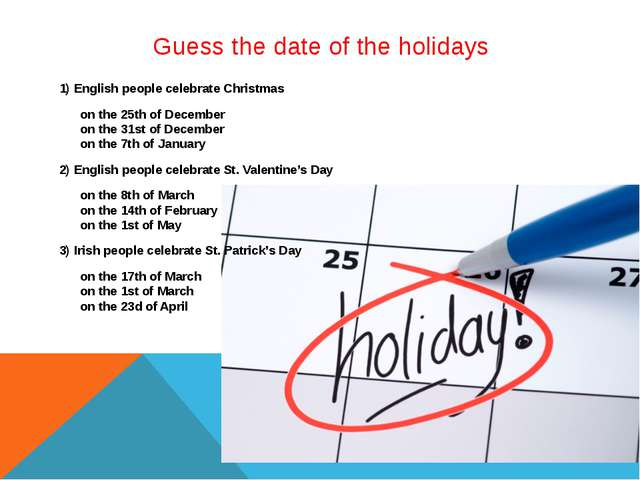 Guess the date of the holidays 1) English people celebrate Christmas on the 2...