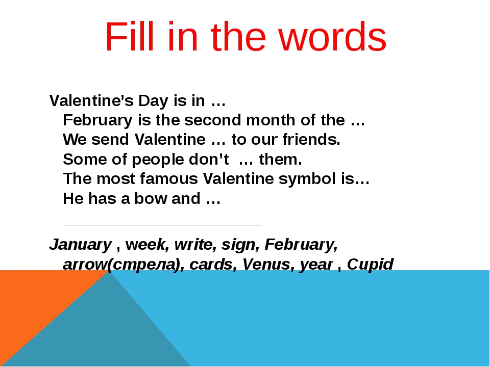 Fill in the words Valentine's Day is in … February is the second month of the...
