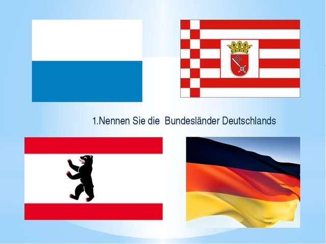 1.Nennen Sie die Bundesländer Deutschlands
