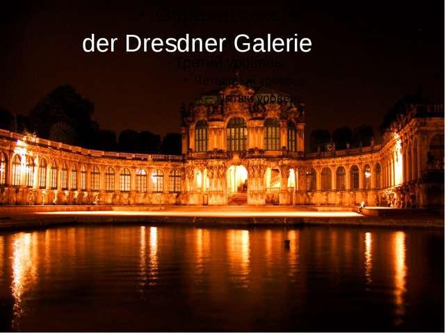 der Dresdner Galerie