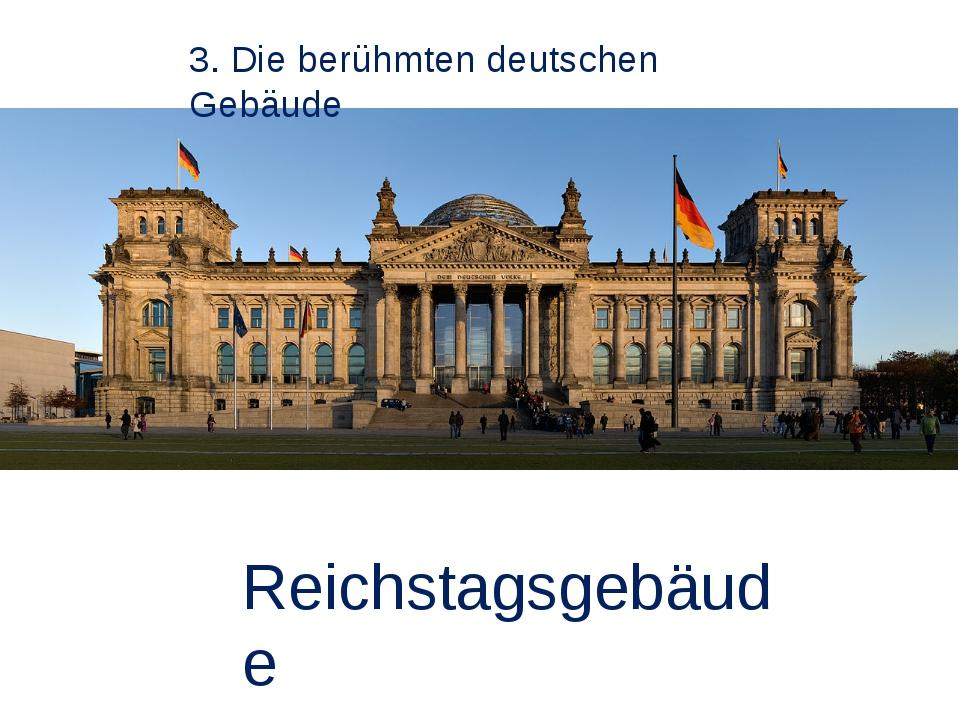 3. Die berühmten deutschen Gebäude Reichstagsgebäude