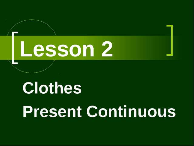 Lesson 2 Clothes Present Continuous