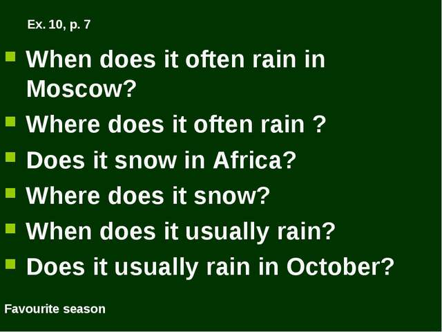Ex. 10, p. 7 When does it often rain in Moscow? Where does it often rain ? Do...