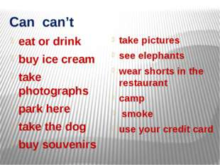 Can can't eat or drink buy ice cream take photographs park here take the dog
