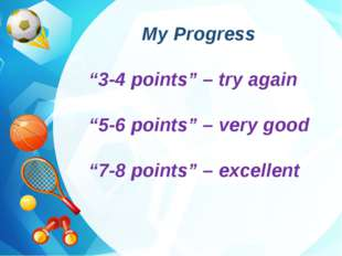 "My Progress ""3-4 points"" – try again ""5-6 points"" – very good ""7-8 points"" –"