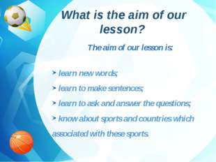 What is the aim of our lesson? The aim of our lesson is: learn new words; le
