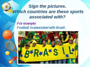 Sign the pictures. Which countries are these sports associated with? For exa