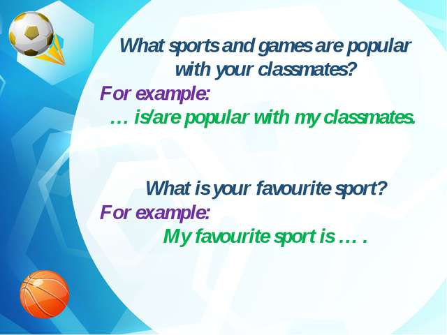 What sports and games are popular with your classmates? For example: … is/ar...