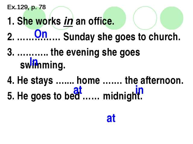 Ex.129, p. 78 1. She works in an office. 2. …………… Sunday she goes to church....