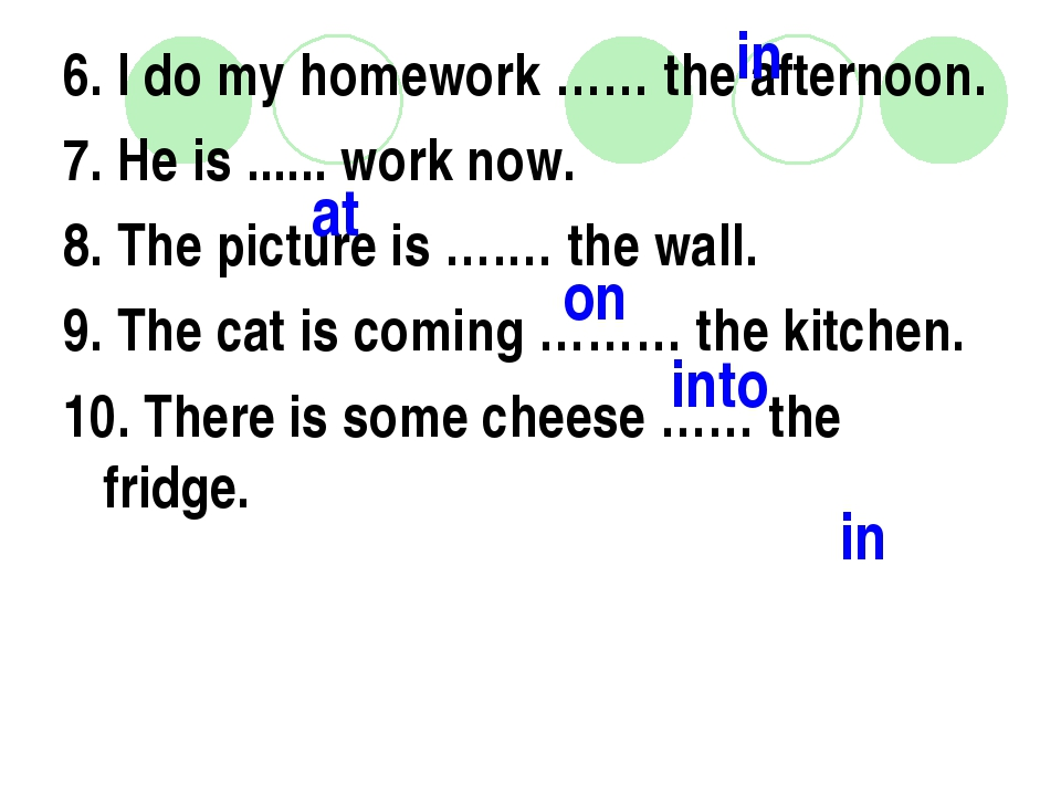 6. I do my homework …… the afternoon. 7. He is ...... work now. 8. The pictur...