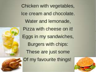 Chicken with vegetables, Ice cream and chocolate. Water and lemonade, Pizza