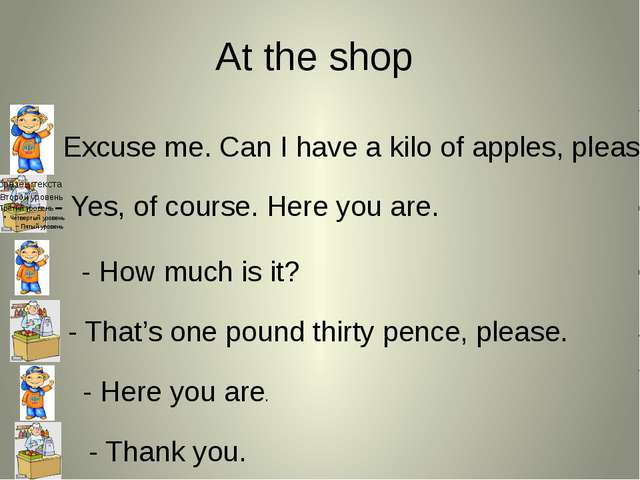 At the shop - Excuse me. Can I have a kilo of apples, please? - Yes, of cours...