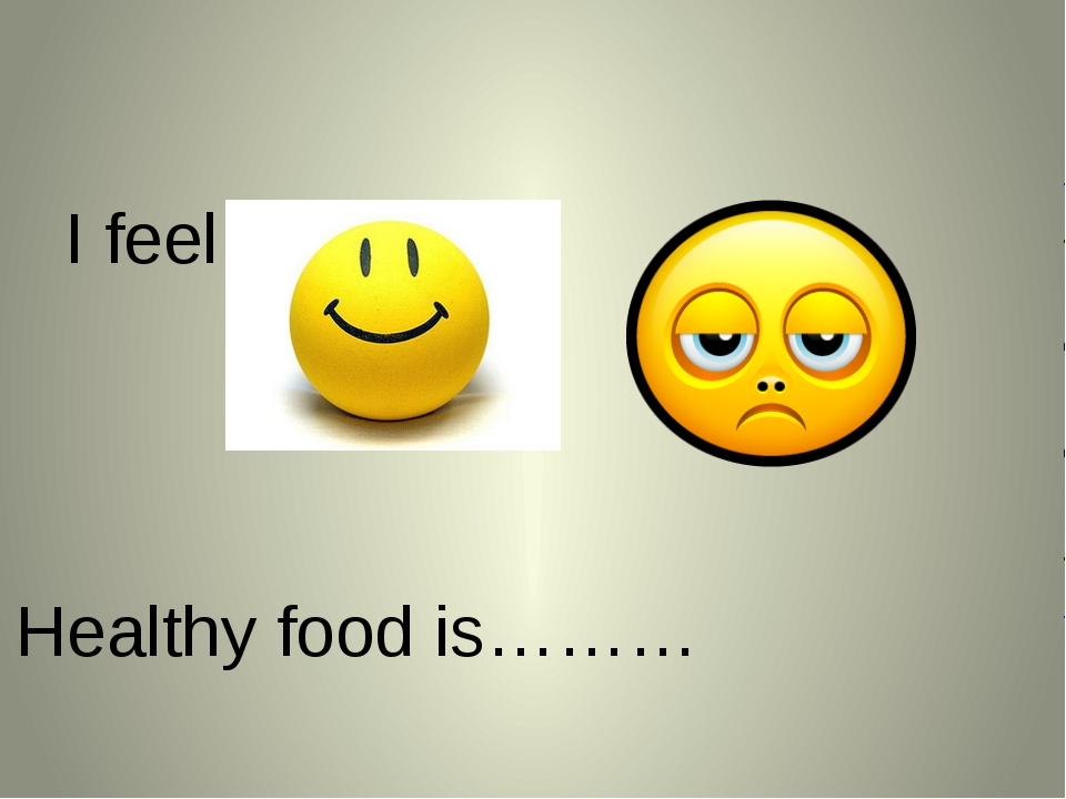 I feel …… Healthy food is………