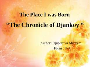 "The Place I was Born ""The Chronicle of Djankoy "" Auther :Djaparova Meryem For"