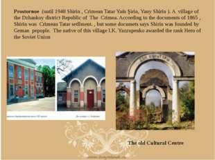 Prostornoe (until 1948 Shirin , Crimean Tatar Yañı Şirin, Yany Shirin ). A vi