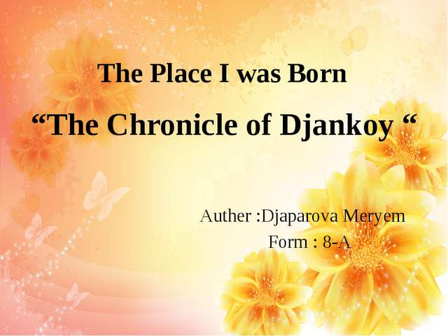 "The Place I was Born ""The Chronicle of Djankoy "" Auther :Djaparova Meryem For..."
