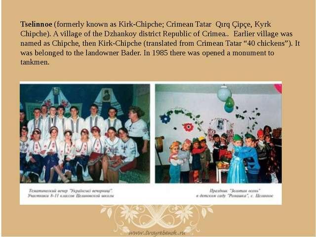 Tselinnoe (formerly known as Kirk-Chipche; Crimean Tatar Qırq Çipçe, Kyrk Chi...