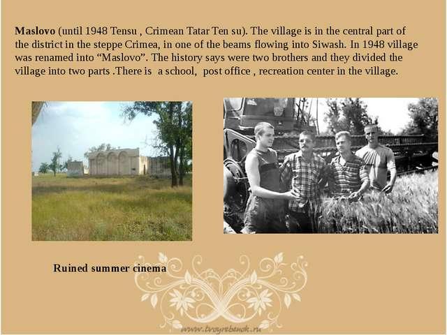 Maslovo (until 1948 Tensu , Crimean Tatar Ten su). The village is in the cen...